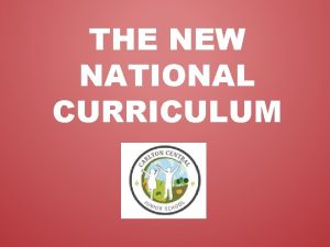 THE NEW NATIONAL CURRICULUM National Curriculum Core subjects