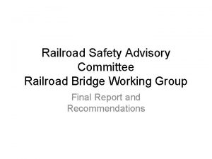 Railroad Safety Advisory Committee Railroad Bridge Working Group