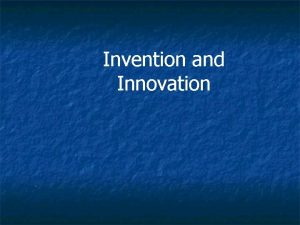 Invention and Innovation Important Terms Invention n Innovation