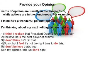 Provide your Opinion verbs of opinion are usually