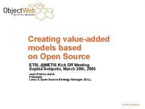Creating valueadded models based on Open Source ETSI