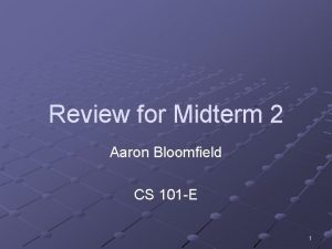 Review for Midterm 2 Aaron Bloomfield CS 101