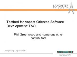 Testbed for AspectOriented Software Development TAO Phil Greenwood