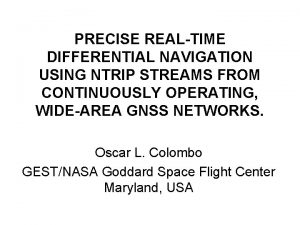 PRECISE REALTIME DIFFERENTIAL NAVIGATION USING NTRIP STREAMS FROM