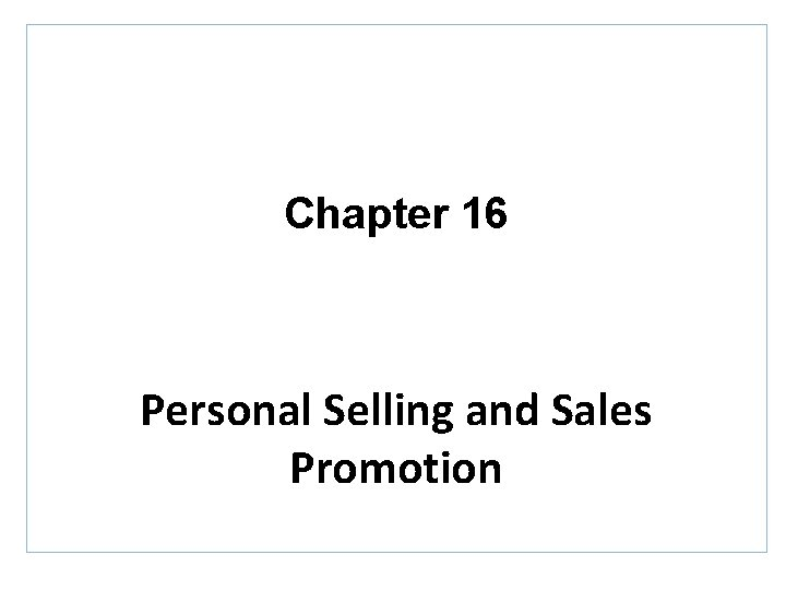 Chapter 16 Personal Selling and Sales Promotion Topics
