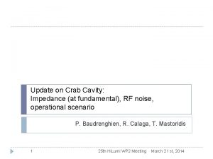 Update on Crab Cavity Impedance at fundamental RF