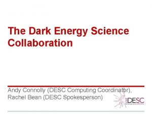 The Dark Energy Science Collaboration Andy Connolly DESC