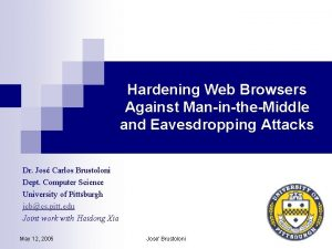 Hardening Web Browsers Against ManintheMiddle and Eavesdropping Attacks