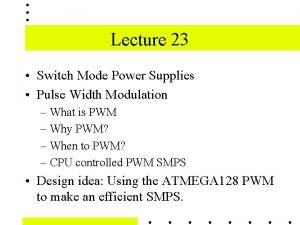 Lecture 23 Switch Mode Power Supplies Pulse Width