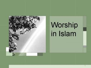 Worship in Islam 1 Outline Creation and Worship