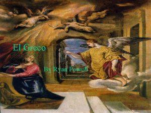 El Greco By Ryan Powell El Greco The