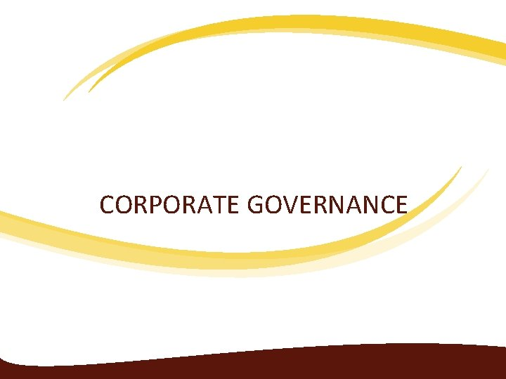 CORPORATE GOVERNANCE Corporate Governance Corporate governance is about