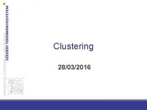 Clustering 28032016 Unsupervised learning is the machine learning