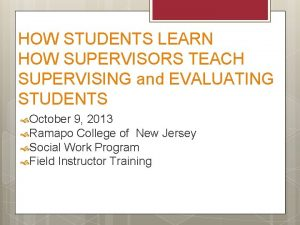 HOW STUDENTS LEARN HOW SUPERVISORS TEACH SUPERVISING and