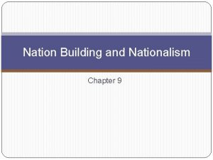 Nation Building and Nationalism Chapter 9 Expansion and