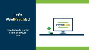 2019 PSYCH HUB LLC Lets Get Psych Ed