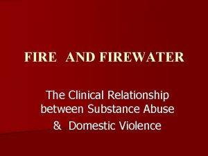 FIRE AND FIREWATER The Clinical Relationship between Substance