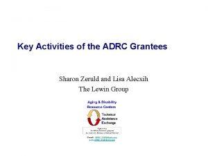 Key Activities of the ADRC Grantees Sharon Zeruld