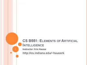 CS B 551 ELEMENTS OF ARTIFICIAL INTELLIGENCE 1