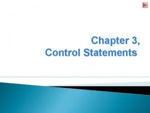 Chapter 3 Control Statements Objectives Enhance problemsolving techniques