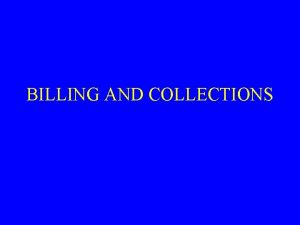 BILLING AND COLLECTIONS IMPORTANCE OF BILLING It does