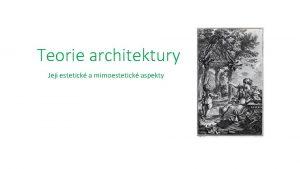 Teorie architektury Jej estetick a mimoestetick aspekty Monosti