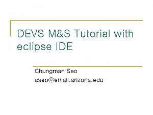 DEVS MS Tutorial with eclipse IDE Chungman Seo
