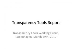 Transparency Tools Report Transparency Tools Working Group Copenhagen