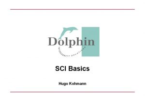 SCI Basics Hugo Kohmann SCI Basics Slide 1