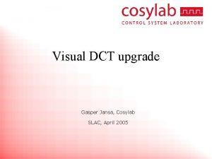 Visual DCT upgrade Gasper Jansa Cosylab SLAC April