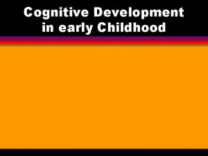Cognitive Development in early Childhood Piagets Preoperational Stage
