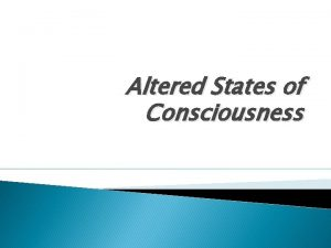 Altered States of Consciousness Sleep and Dreams Consciousness