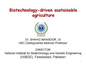 Biotechnologydriven sustainable agriculture Dr SHAHID MANSOOR SI HEC