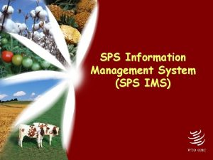 SPS Information Management System SPS IMS Why SPS