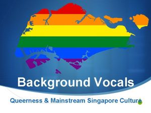 Background Vocals Queerness Mainstream Singapore Culture S Queerness