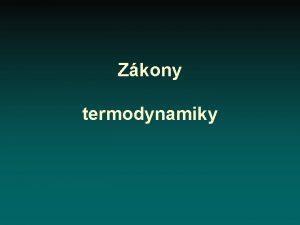Zkony termodynamiky Prvn zkon Intenzivn a extenzivn promnn