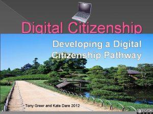 Digital Citizenship Developing a Digital Citizenship Pathway Tony