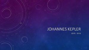 JOHANNES KEPLER 1571 1630 JOHANNES KEPLER Mathematically strong