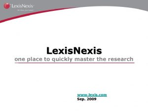 Lexis Nexis one place to quickly master the