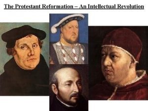The Protestant Reformation An Intellectual Revolution The Protestant