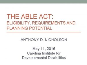 THE ABLE ACT ELIGIBILITY REQUIREMENTS AND PLANNING POTENTIAL