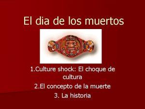 El dia de los muertos 1 Culture shock