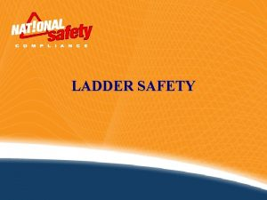 LADDER SAFETY Introduction Ladders are a very handy