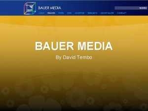 BAUER MEDIA By David Tembo About Bauer Media