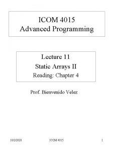 ICOM 4015 Advanced Programming Lecture 11 Static Arrays