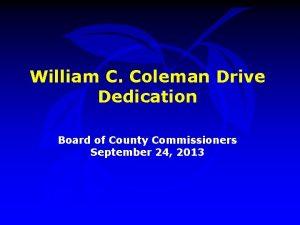 William C Coleman Drive Dedication Board of County