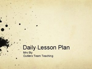 Daily Lesson Plan Mrs Bly Outliers Team Teaching