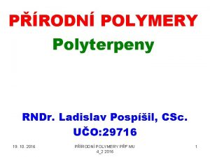 PRODN POLYMERY Polyterpeny RNDr Ladislav Pospil CSc UO