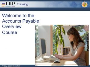 Training Welcome to the Accounts Payable Overview Course