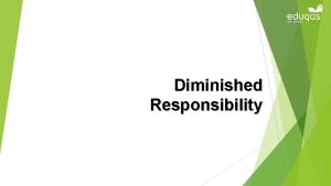 Diminished Responsibility Diminished Responsibility A charge of murder